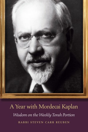 A Year with Mordecai Kaplan: Wisdom on the Weekly Torah Portion